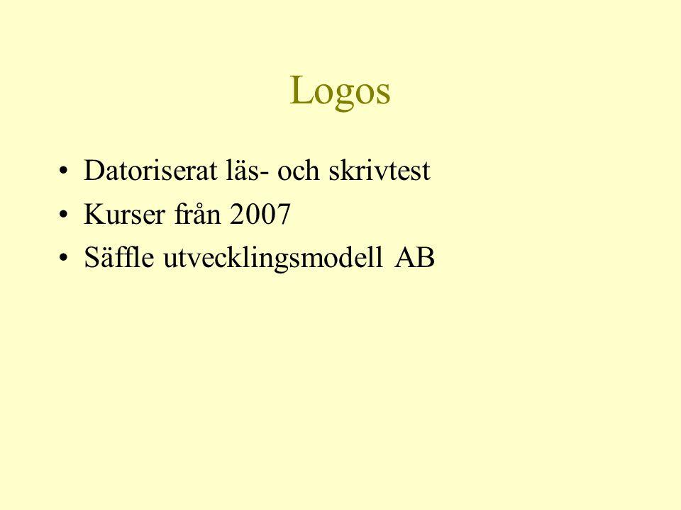 Logos •Datoriserat läs- och skrivtest •Kurser från 2007 •Säffle utvecklingsmodell AB
