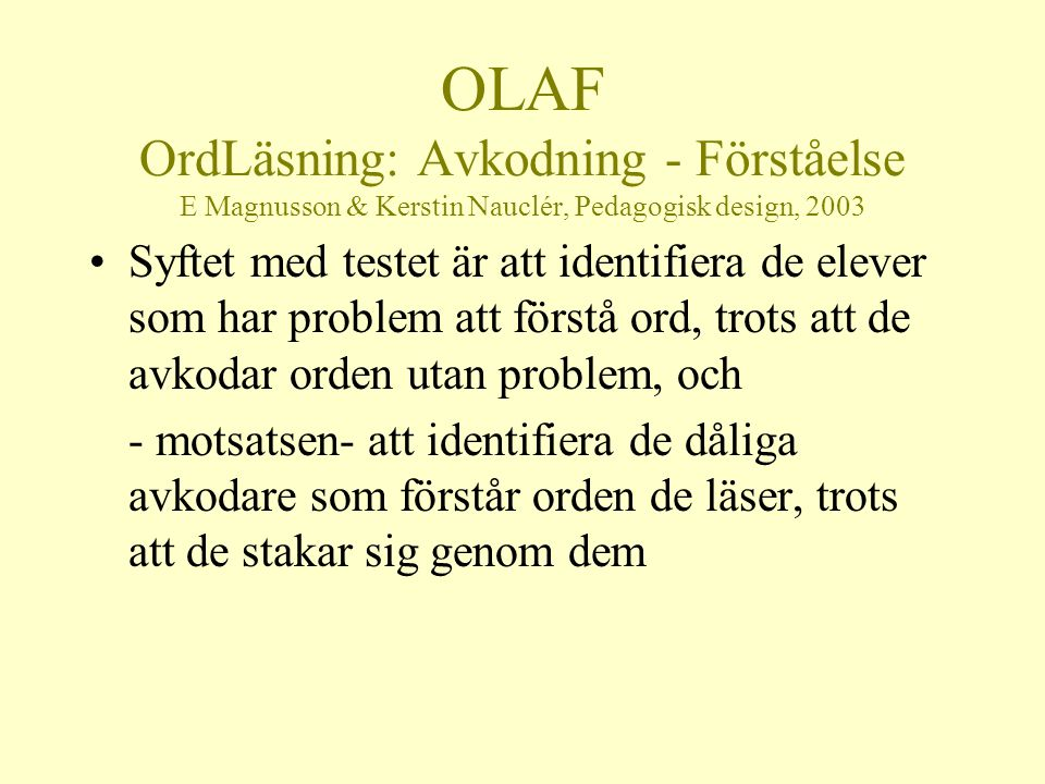 OLAF Viktigt i bedömningen •Betoningen måste vara riktig •Skillnad mellan grav och akut accent måste stämma med elevens dialekt •Om eleven ljudar fonem för fonem utan att dra samman ordet måste man fråga -vad blev det.
