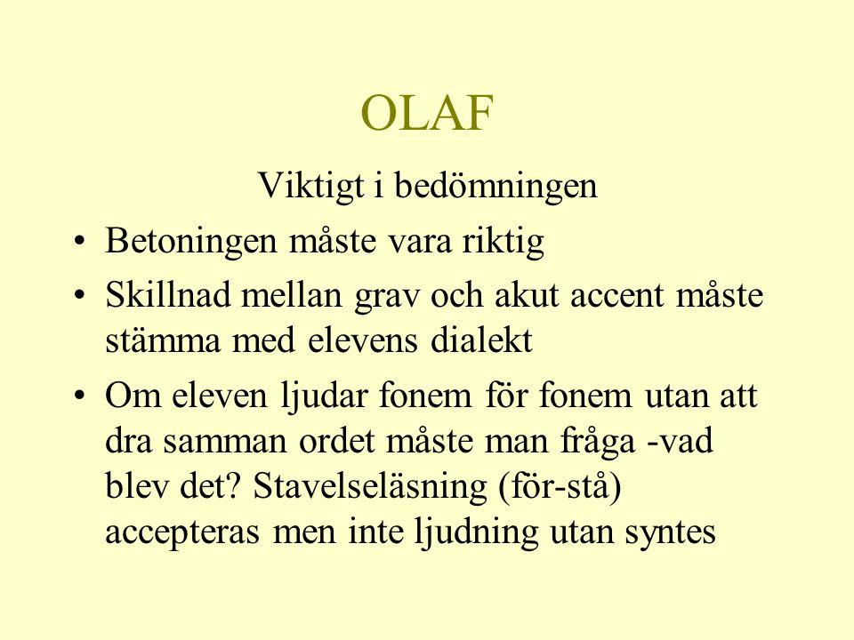 OLAF Viktigt i bedömningen •Betoningen måste vara riktig •Skillnad mellan grav och akut accent måste stämma med elevens dialekt •Om eleven ljudar fone
