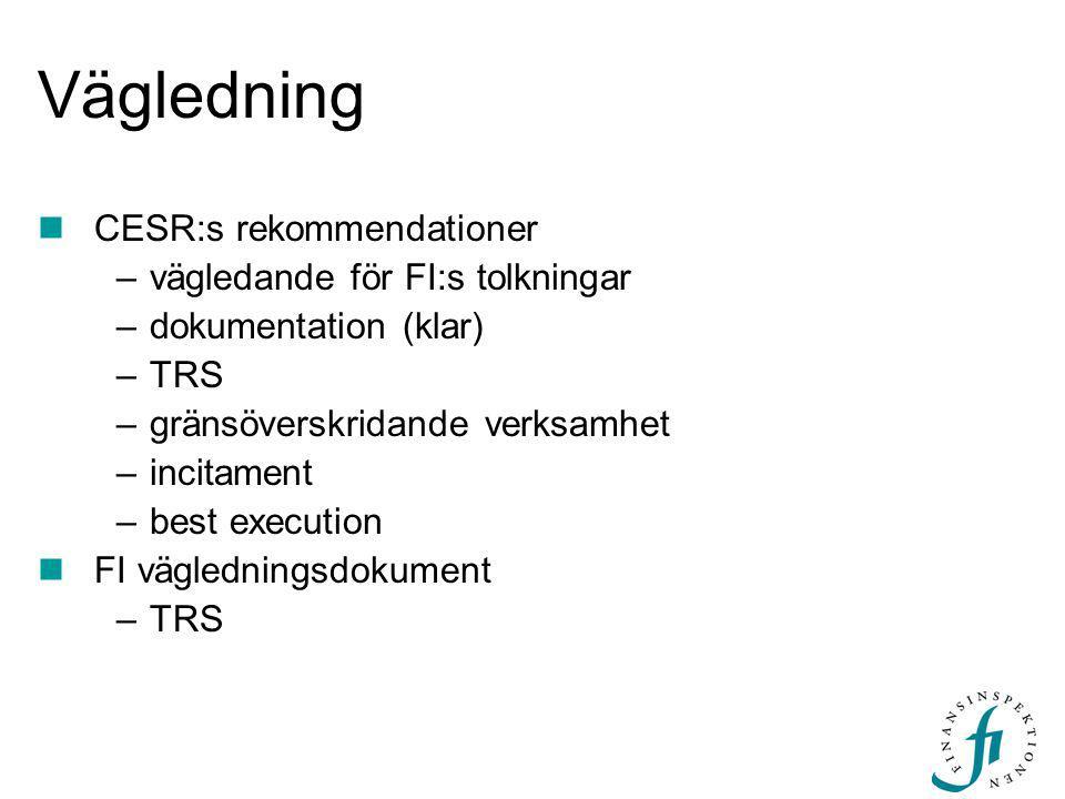 Vägledning  CESR:s rekommendationer –vägledande för FI:s tolkningar –dokumentation (klar) –TRS –gränsöverskridande verksamhet –incitament –best execution  FI vägledningsdokument –TRS