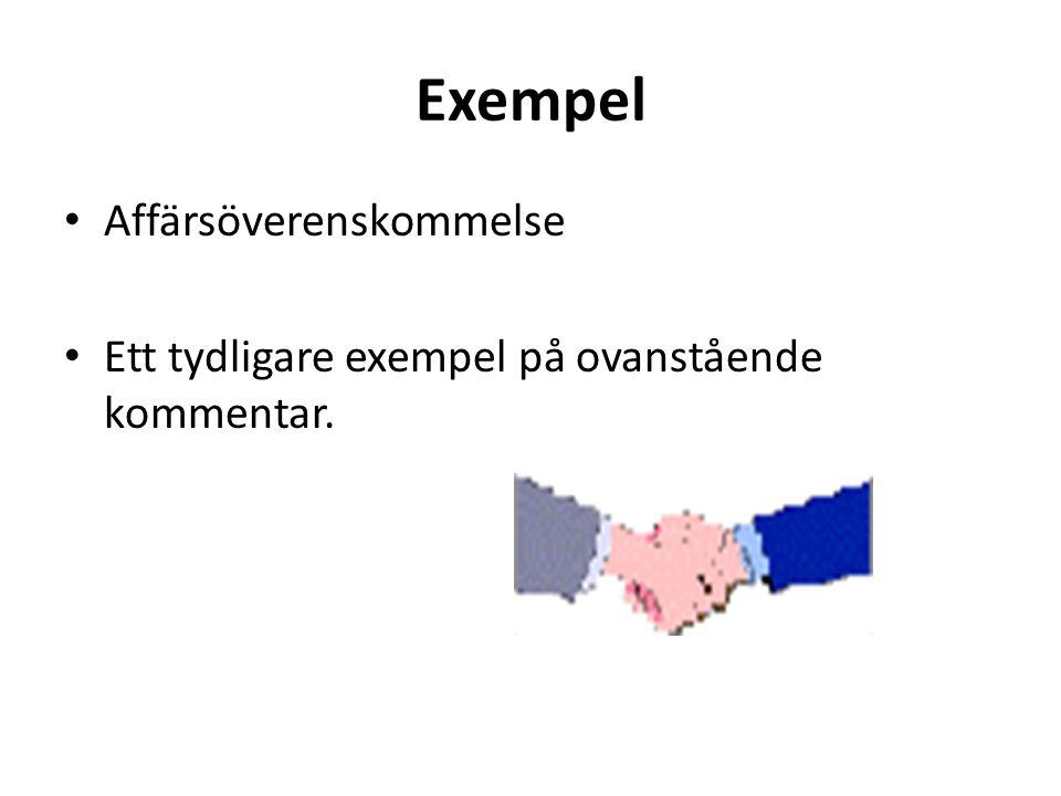 Exempel • Affärsöverenskommelse • Ett tydligare exempel på ovanstående kommentar.