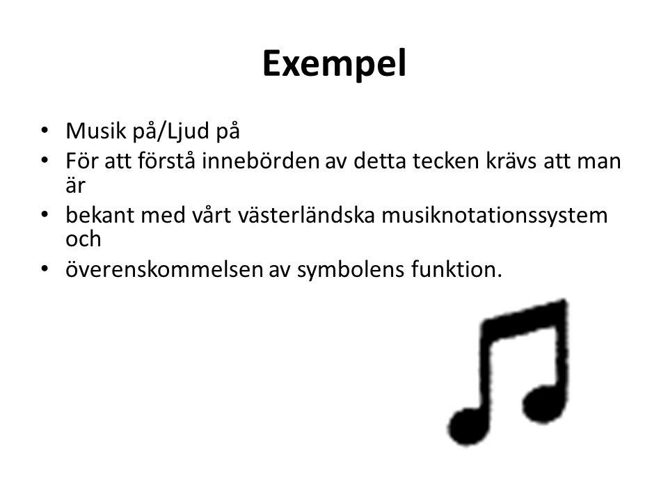 Exempel • Musik på/Ljud på • För att förstå innebörden av detta tecken krävs att man är • bekant med vårt västerländska musiknotationssystem och • öve
