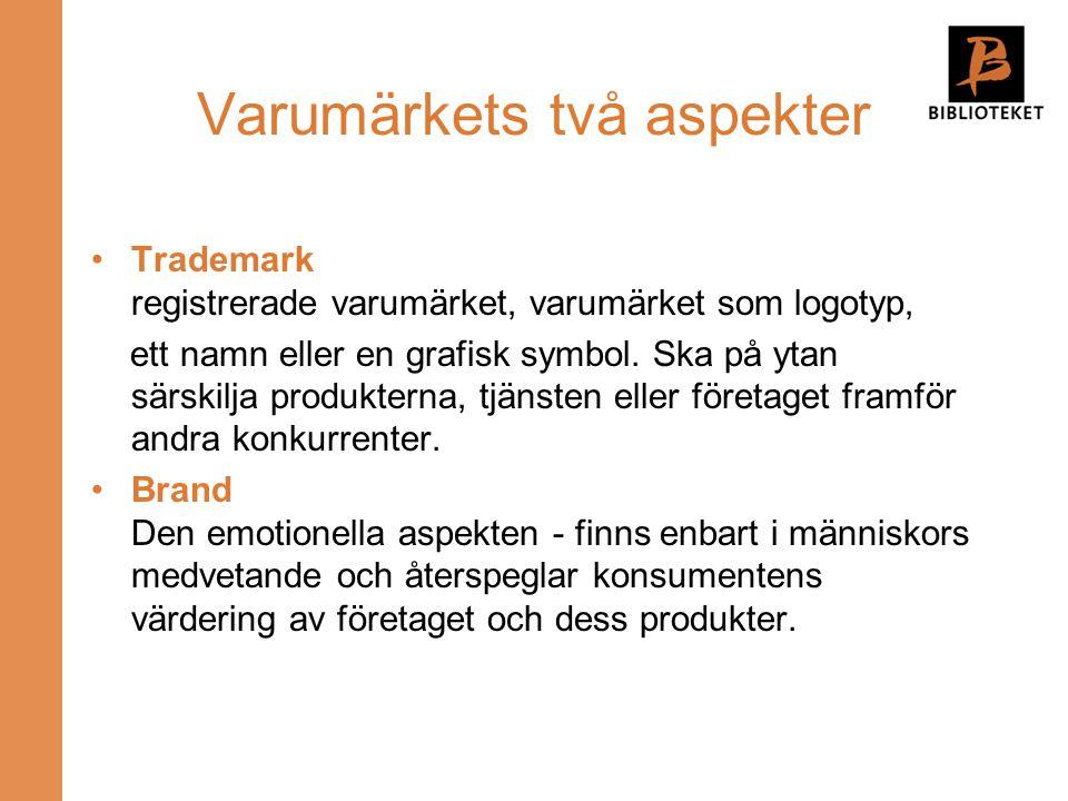 Varumärkets två aspekter •Trademark registrerade varumärket, varumärket som logotyp, ett namn eller en grafisk symbol. Ska på ytan särskilja produkter