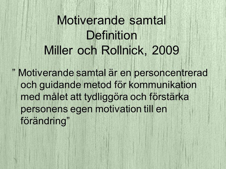 Motiverande samtal Definition Miller och Rollnick, 2009 Motiverande samtal är en personcentrerad och guidande metod för kommunikation med målet att tydliggöra och förstärka personens egen motivation till en förändring