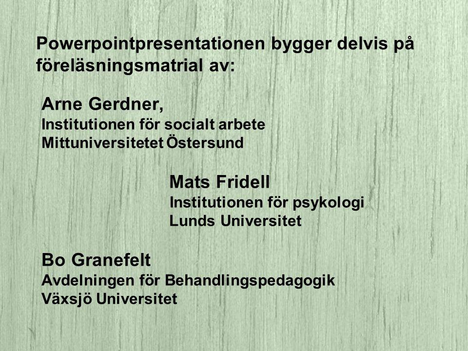 Powerpointpresentationen bygger delvis på föreläsningsmatrial av: Arne Gerdner, Institutionen för socialt arbete Mittuniversitetet Östersund Mats Frid