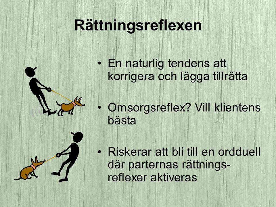 Rättningsreflexen •En naturlig tendens att korrigera och lägga tillrätta •Omsorgsreflex.