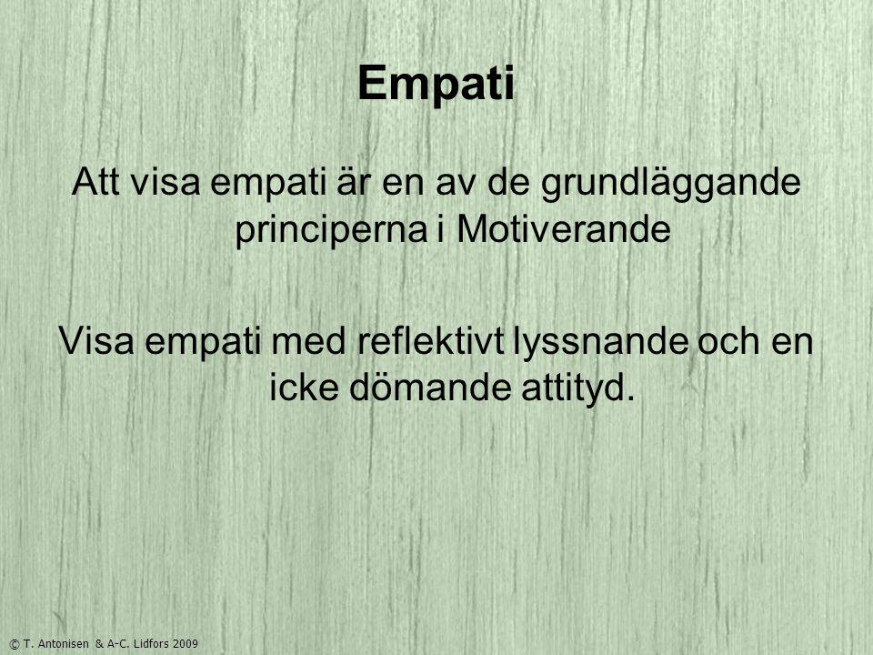 Empati Att visa empati är en av de grundläggande principerna i Motiverande Visa empati med reflektivt lyssnande och en icke dömande attityd.