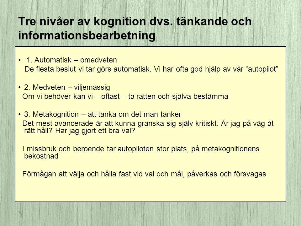 Tre nivåer av kognition dvs. tänkande och informationsbearbetning • 1. Automatisk – omedveten De flesta beslut vi tar görs automatisk. Vi har ofta god