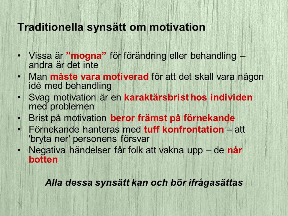 """Traditionella synsätt om motivation •Vissa är """"mogna"""" för förändring eller behandling – andra är det inte •Man måste vara motiverad för att det skall"""