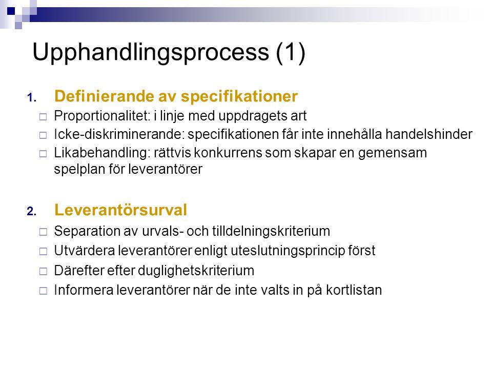 Upphandlingsprocess (1) 1. Definierande av specifikationer  Proportionalitet: i linje med uppdragets art  Icke-diskriminerande: specifikationen får