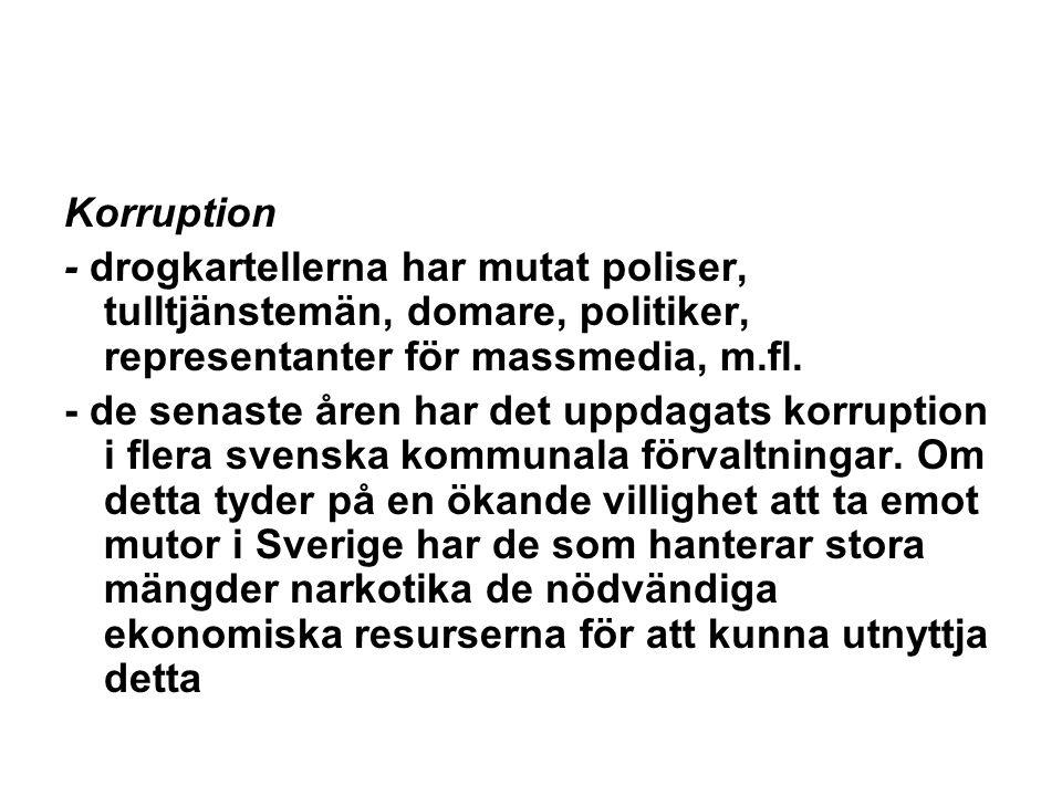 Korruption - drogkartellerna har mutat poliser, tulltjänstemän, domare, politiker, representanter för massmedia, m.fl.