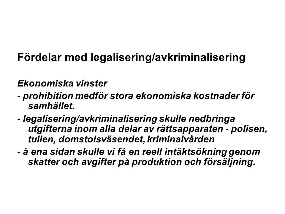 Fördelar med legalisering/avkriminalisering Ekonomiska vinster - prohibition medför stora ekonomiska kostnader för samhället.