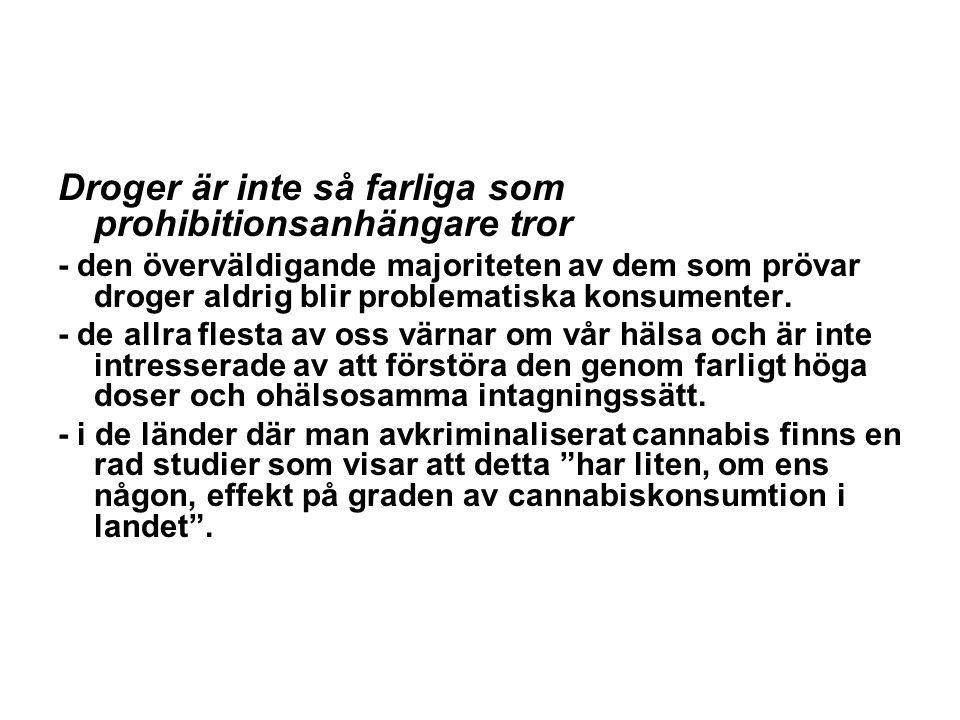 Droger är inte så farliga som prohibitionsanhängare tror - den överväldigande majoriteten av dem som prövar droger aldrig blir problematiska konsumenter.