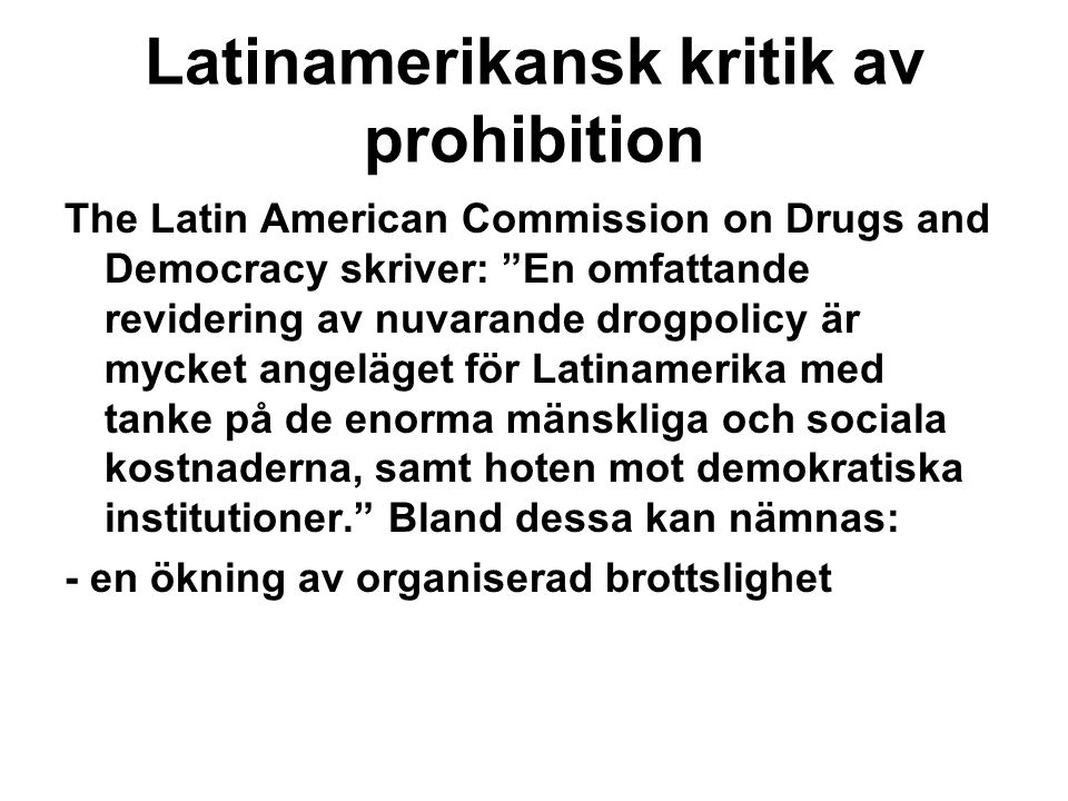 "Latinamerikansk kritik av prohibition The Latin American Commission on Drugs and Democracy skriver: ""En omfattande revidering av nuvarande drogpolicy"
