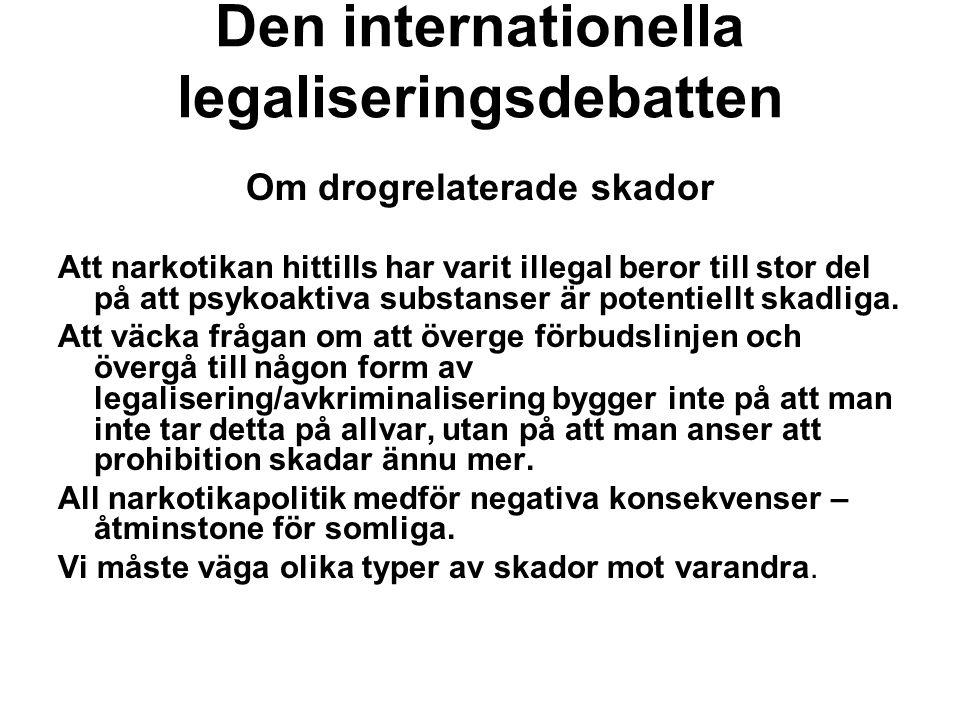 • Den internationella legaliseringsdebatten Om drogrelaterade skador Att narkotikan hittills har varit illegal beror till stor del på att psykoaktiva substanser är potentiellt skadliga.