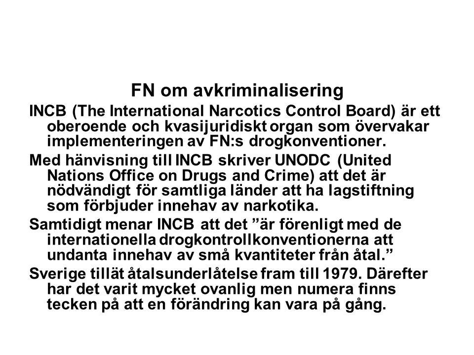 FN om avkriminalisering INCB (The International Narcotics Control Board) är ett oberoende och kvasijuridiskt organ som övervakar implementeringen av FN:s drogkonventioner.