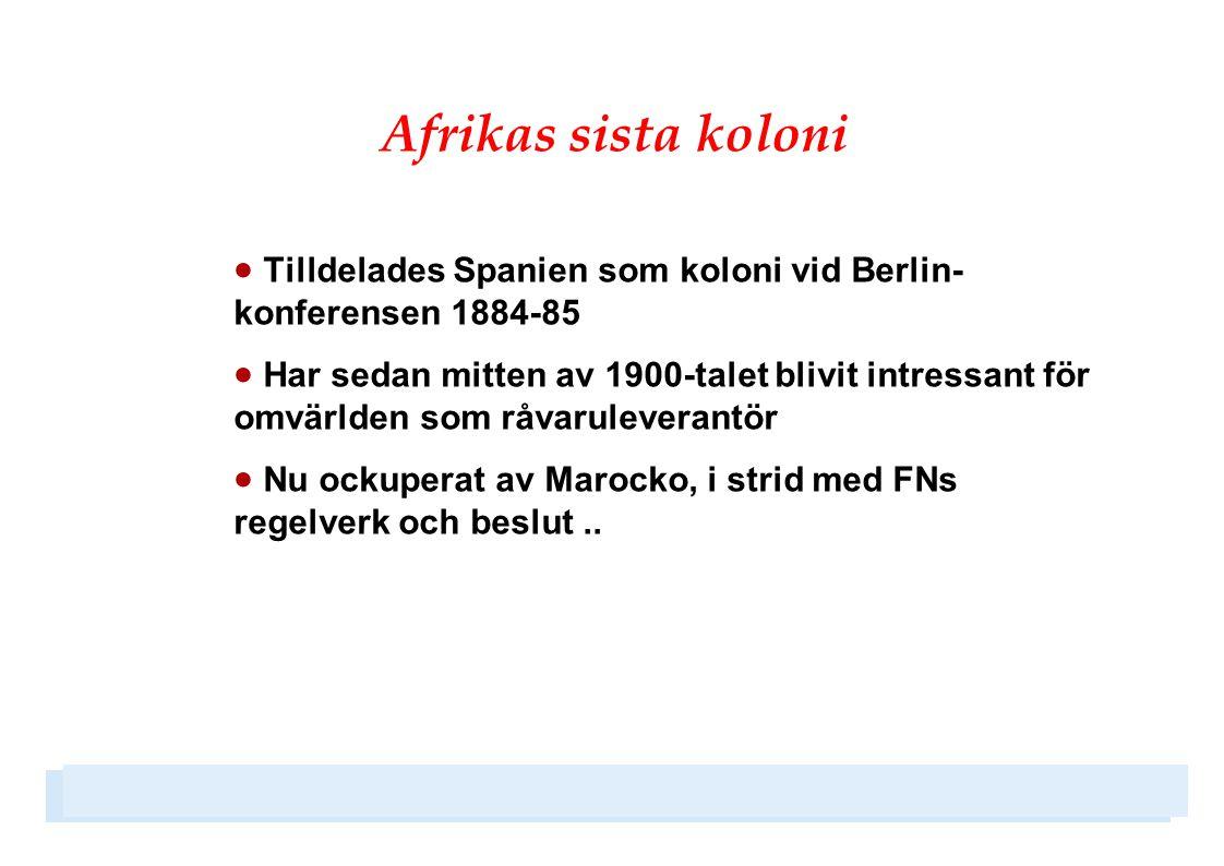 Afrikas sista koloni  Tilldelades Spanien som koloni vid Berlin- konferensen 1884-85  Har sedan mitten av 1900-talet blivit intressant för omvärlden