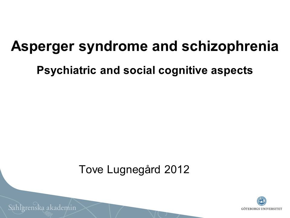 Asperger syndrome and schizophrenia Psychiatric and social cognitive aspects Tove Lugnegård 2012