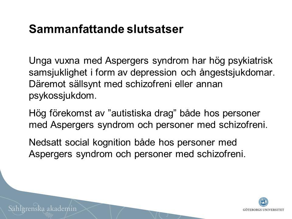 Sammanfattande slutsatser Unga vuxna med Aspergers syndrom har hög psykiatrisk samsjuklighet i form av depression och ångestsjukdomar. Däremot sällsyn