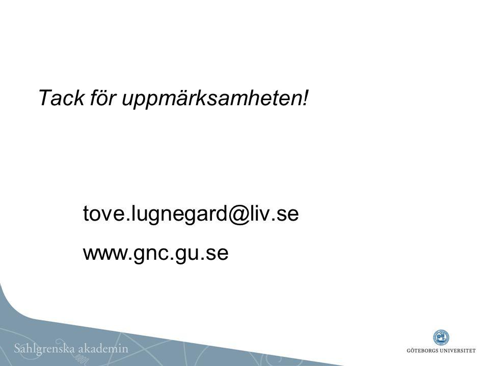 Tack för uppmärksamheten! tove.lugnegard@liv.se www.gnc.gu.se