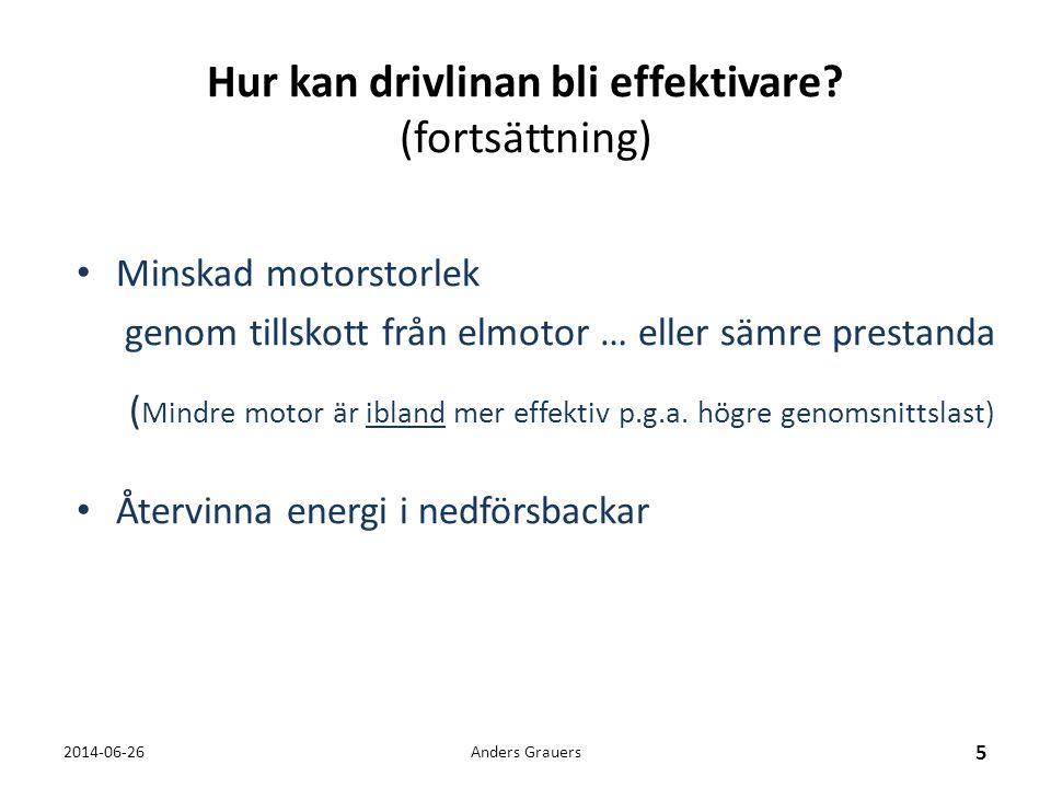 Optimal driftpunkt på förbränningsmotorn • Högre utväxling ger hög verkningsgrad men dålig körbarhet • Elmotor kan vara effektreserv (helst använda den sällan) Anders Grauers 6 2014-06-26