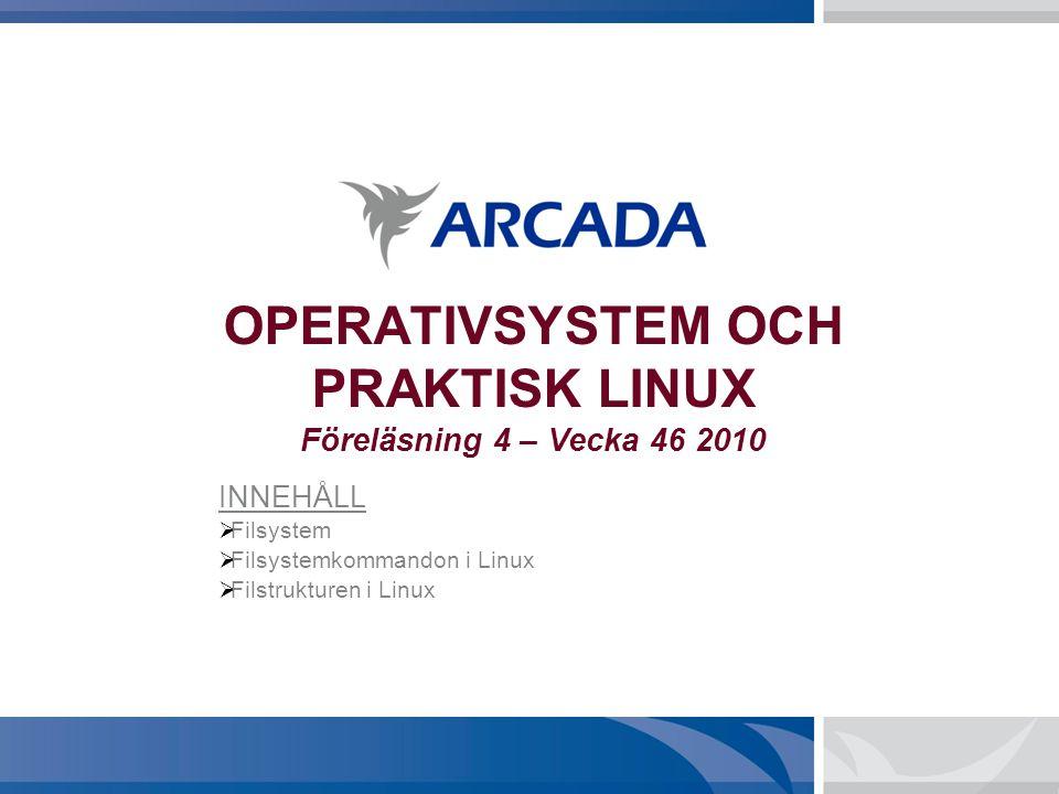 OPERATIVSYSTEM OCH PRAKTISK LINUX Föreläsning 4 – Vecka 46 2010 INNEHÅLL  Filsystem  Filsystemkommandon i Linux  Filstrukturen i Linux