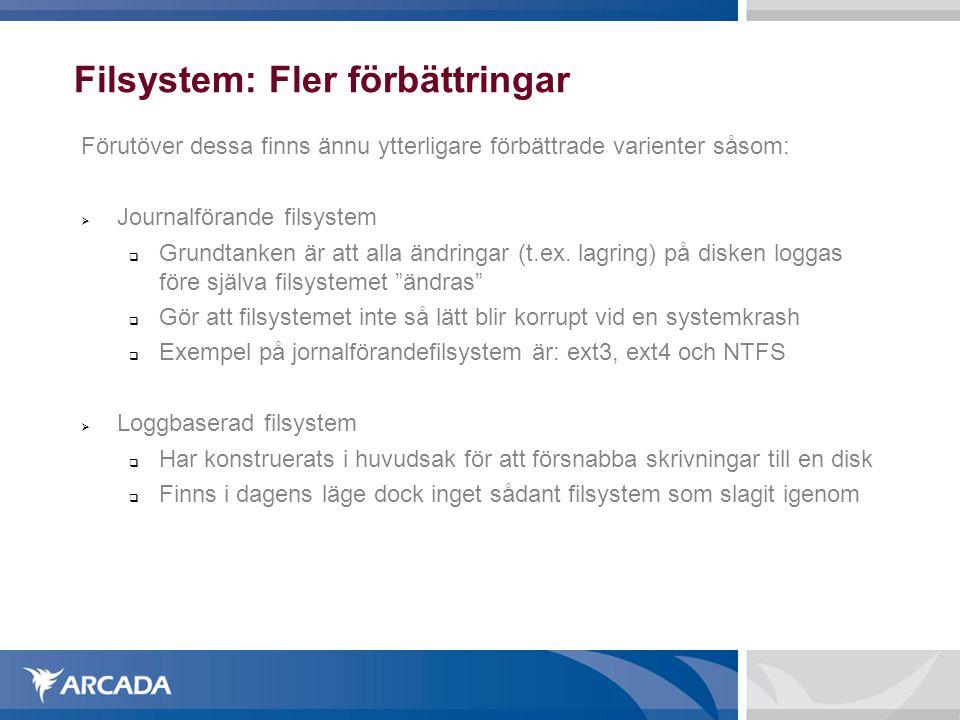 Filsystem: Fler förbättringar Förutöver dessa finns ännu ytterligare förbättrade varienter såsom:  Journalförande filsystem  Grundtanken är att alla