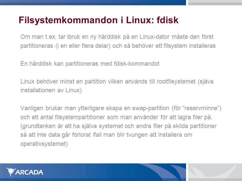 Filsystemkommandon i Linux: fdisk Om man t.ex. tar ibruk en ny hårddisk på en Linux-dator måste den först partitioneras (i en eller flera delar) och s