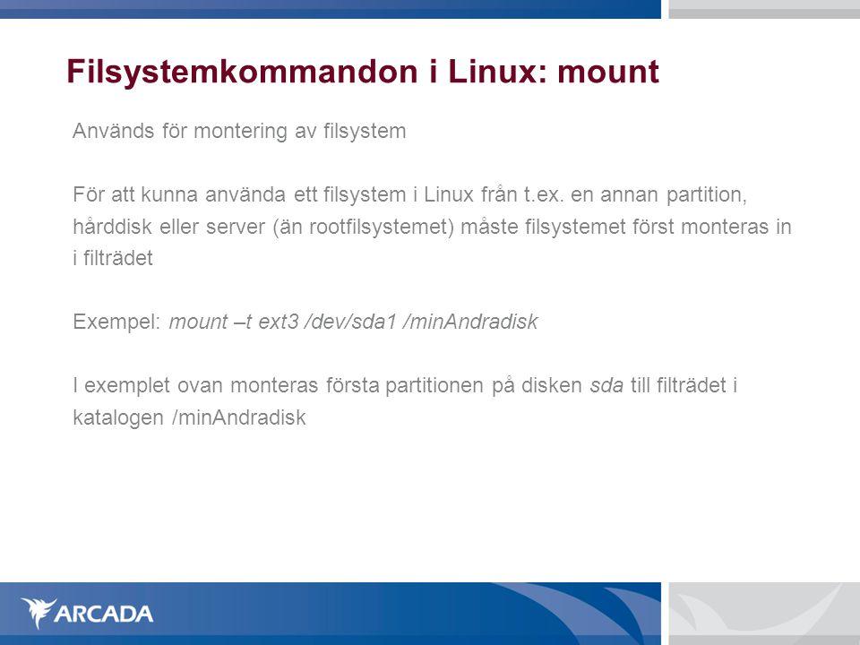 Filsystemkommandon i Linux: mount Används för montering av filsystem För att kunna använda ett filsystem i Linux från t.ex. en annan partition, hårddi