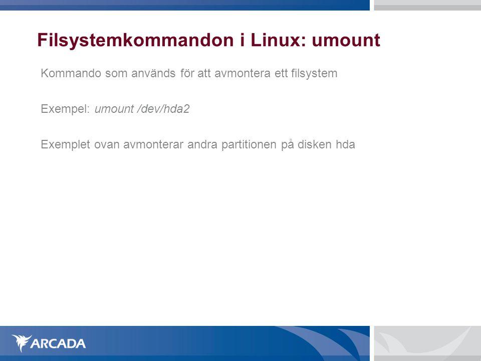 Filsystemkommandon i Linux: umount Kommando som används för att avmontera ett filsystem Exempel: umount /dev/hda2 Exemplet ovan avmonterar andra parti