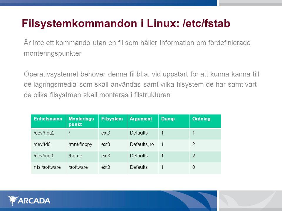 Filsystemkommandon i Linux: /etc/fstab Är inte ett kommando utan en fil som håller information om fördefinierade monteringspunkter Operativsystemet be