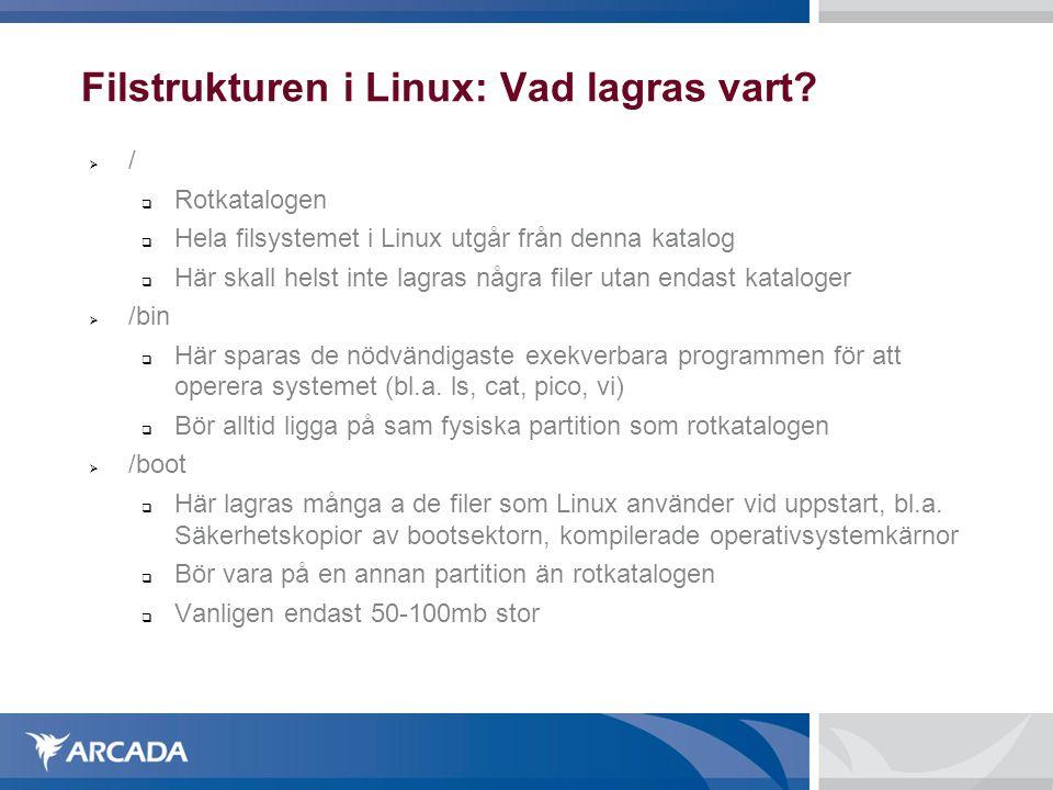 Filstrukturen i Linux: Vad lagras vart?  /  Rotkatalogen  Hela filsystemet i Linux utgår från denna katalog  Här skall helst inte lagras några fil