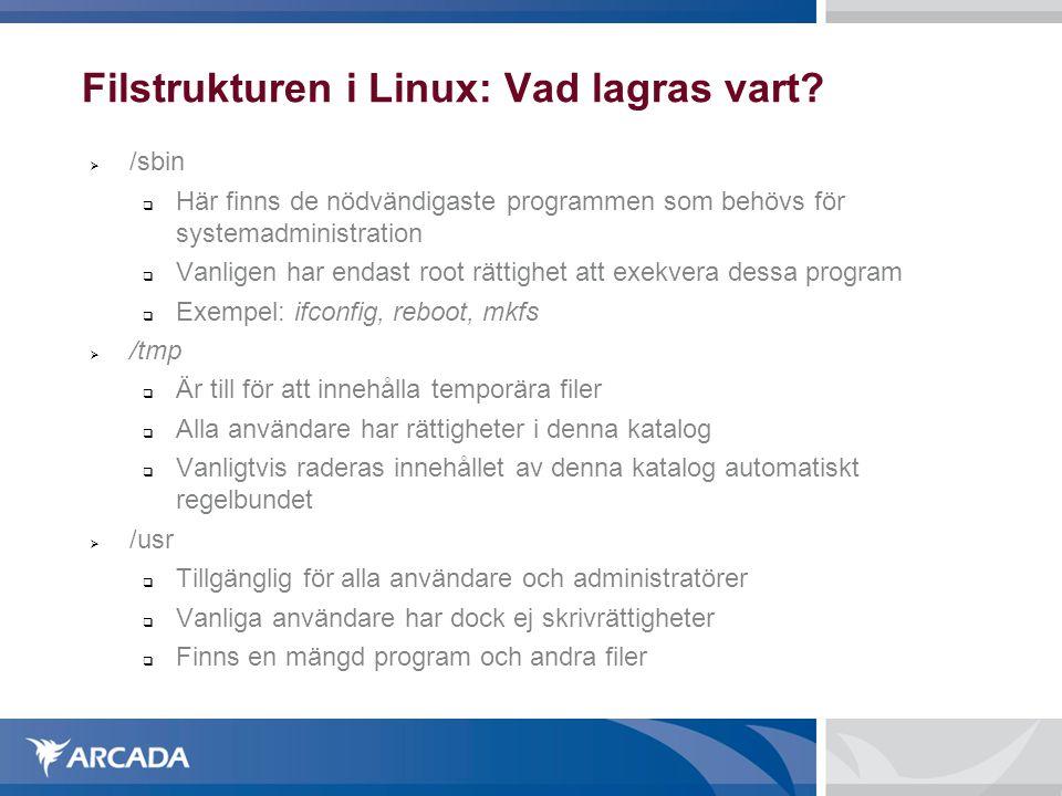 Filstrukturen i Linux: Vad lagras vart?  /sbin  Här finns de nödvändigaste programmen som behövs för systemadministration  Vanligen har endast root