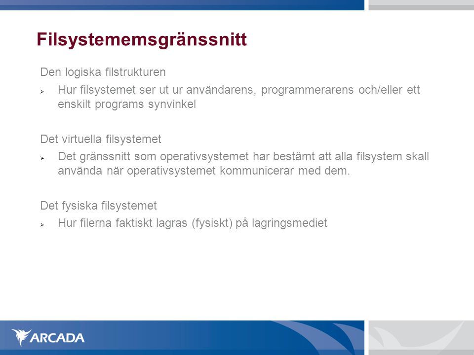 Filsystememsgränssnitt Den logiska filstrukturen  Hur filsystemet ser ut ur användarens, programmerarens och/eller ett enskilt programs synvinkel Det