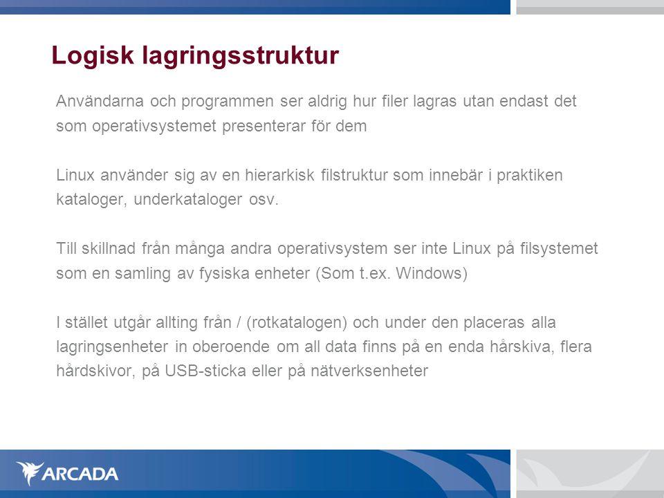 Logisk lagringsstruktur Användarna och programmen ser aldrig hur filer lagras utan endast det som operativsystemet presenterar för dem Linux använder