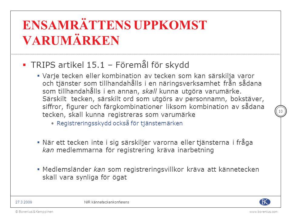 © Borenius & Kemppinenwww.borenius.com NIR känneteckenkonferens27.3.2009 10 ENSAMRÄTTENS UPPKOMST VARUMÄRKEN  TRIPS artikel 15.1 – Föremål för skydd