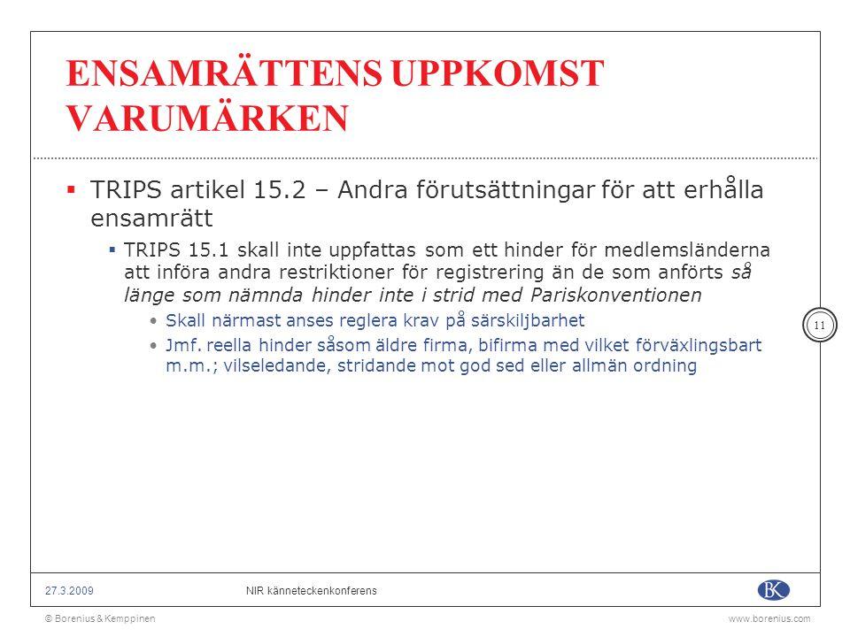 © Borenius & Kemppinenwww.borenius.com NIR känneteckenkonferens27.3.2009 11 ENSAMRÄTTENS UPPKOMST VARUMÄRKEN  TRIPS artikel 15.2 – Andra förutsättnin