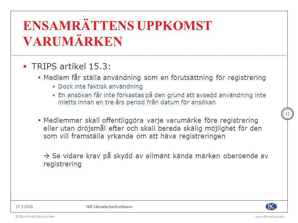© Borenius & Kemppinenwww.borenius.com NIR känneteckenkonferens27.3.2009 12 ENSAMRÄTTENS UPPKOMST VARUMÄRKEN  TRIPS artikel 15.3:  Medlem får ställa