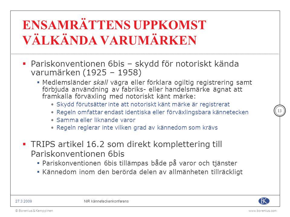 © Borenius & Kemppinenwww.borenius.com NIR känneteckenkonferens27.3.2009 13 ENSAMRÄTTENS UPPKOMST VÄLKÄNDA VARUMÄRKEN  Pariskonventionen 6bis – skydd