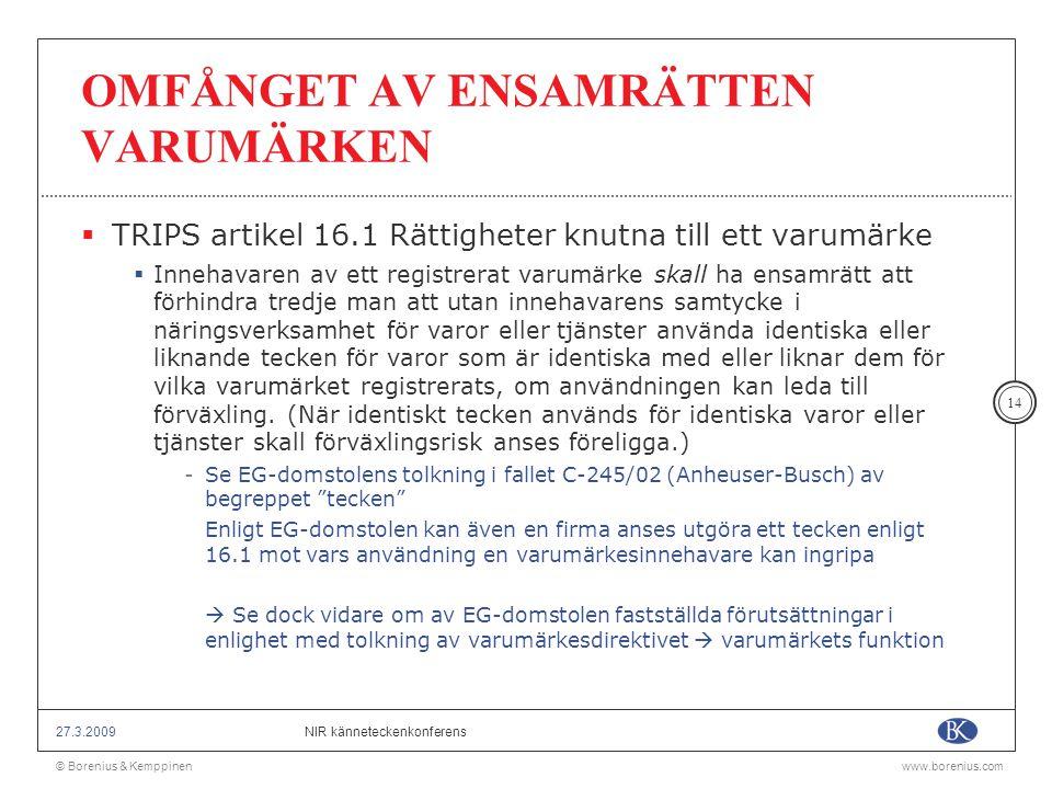 © Borenius & Kemppinenwww.borenius.com NIR känneteckenkonferens27.3.2009 14 OMFÅNGET AV ENSAMRÄTTEN VARUMÄRKEN  TRIPS artikel 16.1 Rättigheter knutna