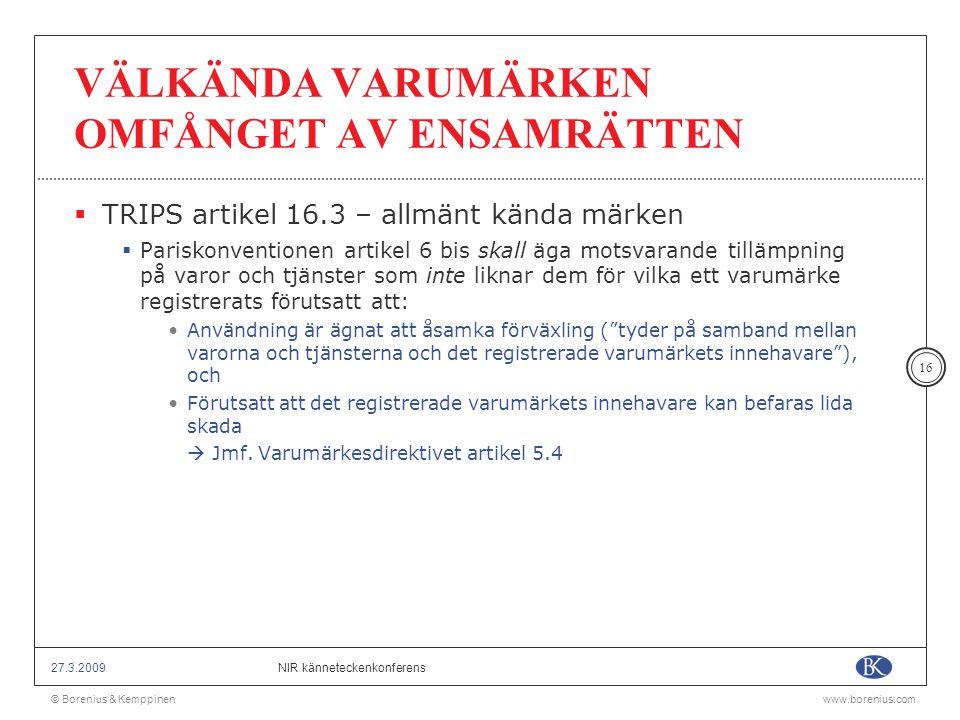 © Borenius & Kemppinenwww.borenius.com NIR känneteckenkonferens27.3.2009 16 VÄLKÄNDA VARUMÄRKEN OMFÅNGET AV ENSAMRÄTTEN  TRIPS artikel 16.3 – allmänt