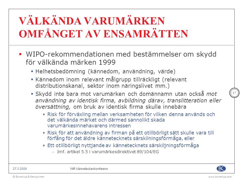 © Borenius & Kemppinenwww.borenius.com NIR känneteckenkonferens27.3.2009 17 VÄLKÄNDA VARUMÄRKEN OMFÅNGET AV ENSAMRÄTTEN  WIPO-rekommendationen med be