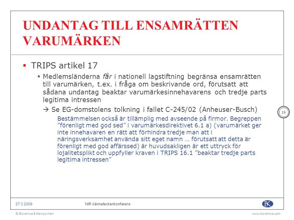 © Borenius & Kemppinenwww.borenius.com NIR känneteckenkonferens27.3.2009 19 UNDANTAG TILL ENSAMRÄTTEN VARUMÄRKEN  TRIPS artikel 17  Medlemsländerna