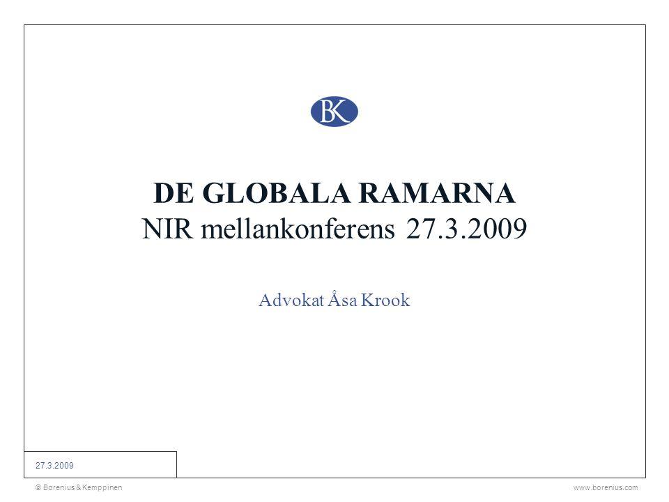 © Borenius & Kemppinenwww.borenius.com 27.3.2009 DE GLOBALA RAMARNA NIR mellankonferens 27.3.2009 Advokat Åsa Krook