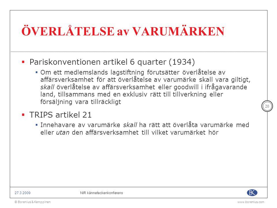 © Borenius & Kemppinenwww.borenius.com NIR känneteckenkonferens27.3.2009 20 ÖVERLÅTELSE av VARUMÄRKEN  Pariskonventionen artikel 6 quarter (1934)  O