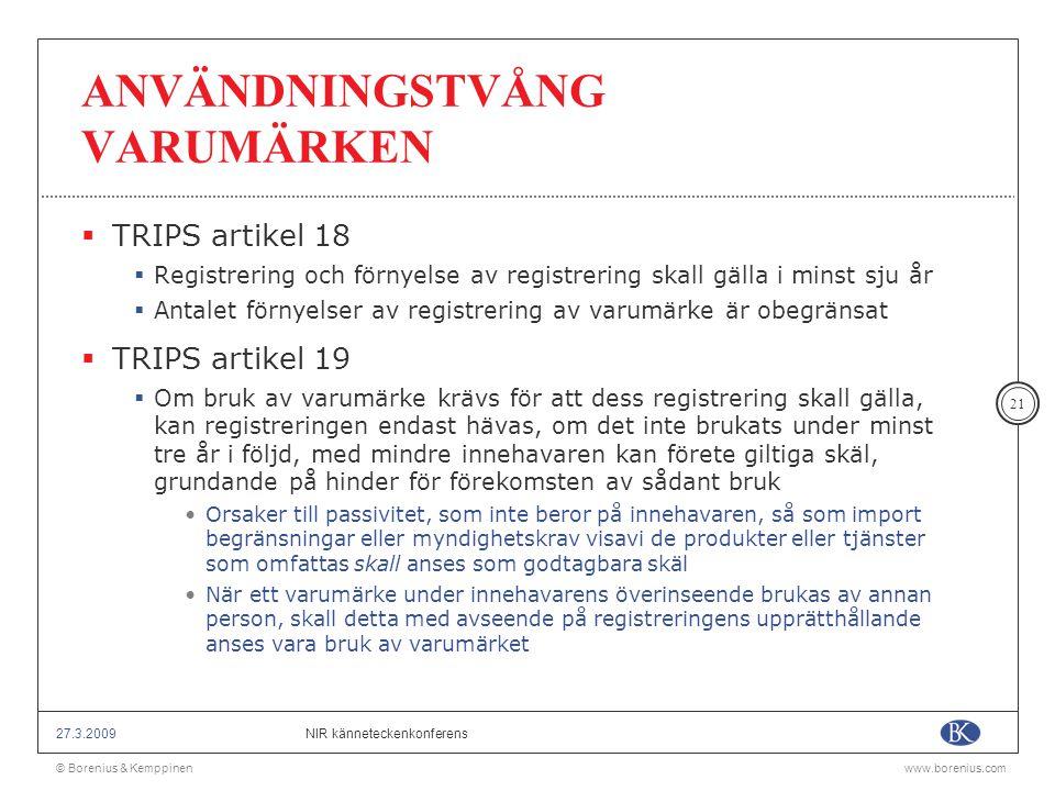 © Borenius & Kemppinenwww.borenius.com NIR känneteckenkonferens27.3.2009 21 ANVÄNDNINGSTVÅNG VARUMÄRKEN  TRIPS artikel 18  Registrering och förnyels