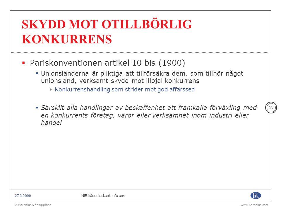 © Borenius & Kemppinenwww.borenius.com NIR känneteckenkonferens27.3.2009 23 SKYDD MOT OTILLBÖRLIG KONKURRENS  Pariskonventionen artikel 10 bis (1900)