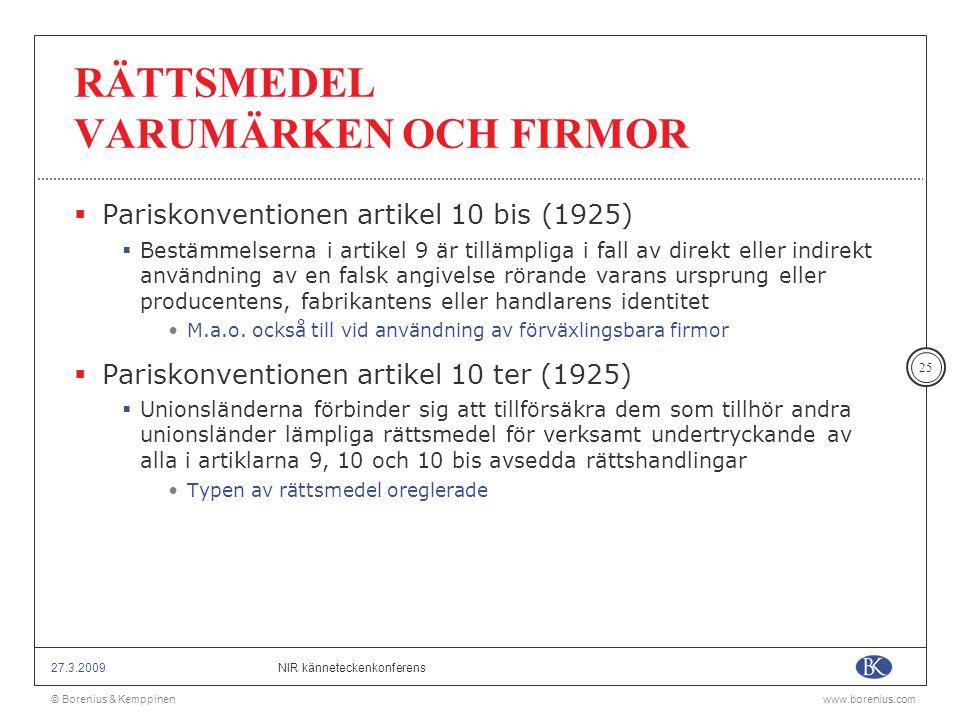 © Borenius & Kemppinenwww.borenius.com NIR känneteckenkonferens27.3.2009 25 RÄTTSMEDEL VARUMÄRKEN OCH FIRMOR  Pariskonventionen artikel 10 bis (1925)