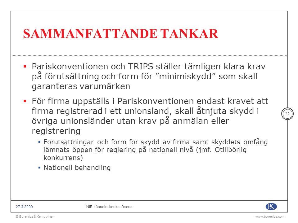 © Borenius & Kemppinenwww.borenius.com NIR känneteckenkonferens27.3.2009 27 SAMMANFATTANDE TANKAR  Pariskonventionen och TRIPS ställer tämligen klara