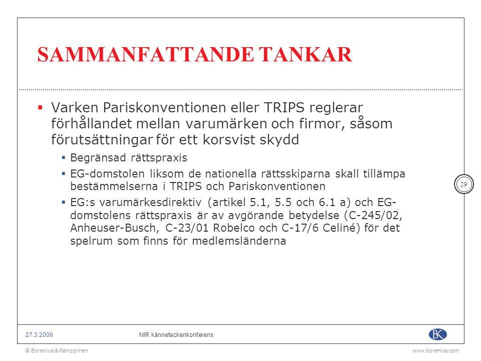 © Borenius & Kemppinenwww.borenius.com NIR känneteckenkonferens27.3.2009 29 SAMMANFATTANDE TANKAR  Varken Pariskonventionen eller TRIPS reglerar förh